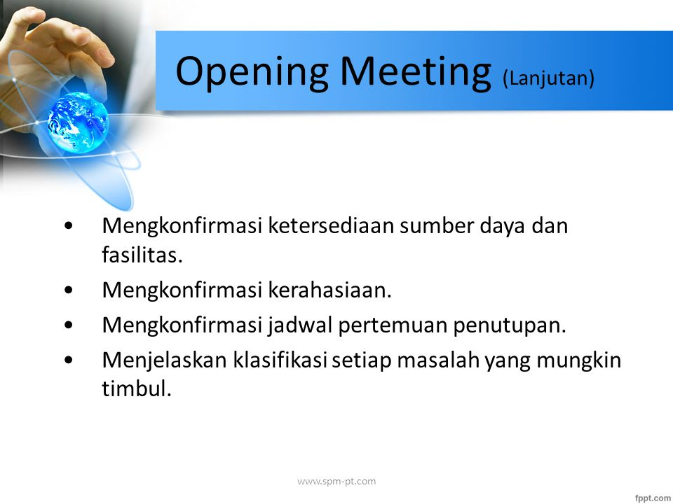 Opening Meeting (Lanjutan) Mengkonfirmasi ketersediaan sumber daya dan fasilitas. Mengkonfirmasi kerahasiaan. Mengkonfirmasi jadwal pertemuan penutupa