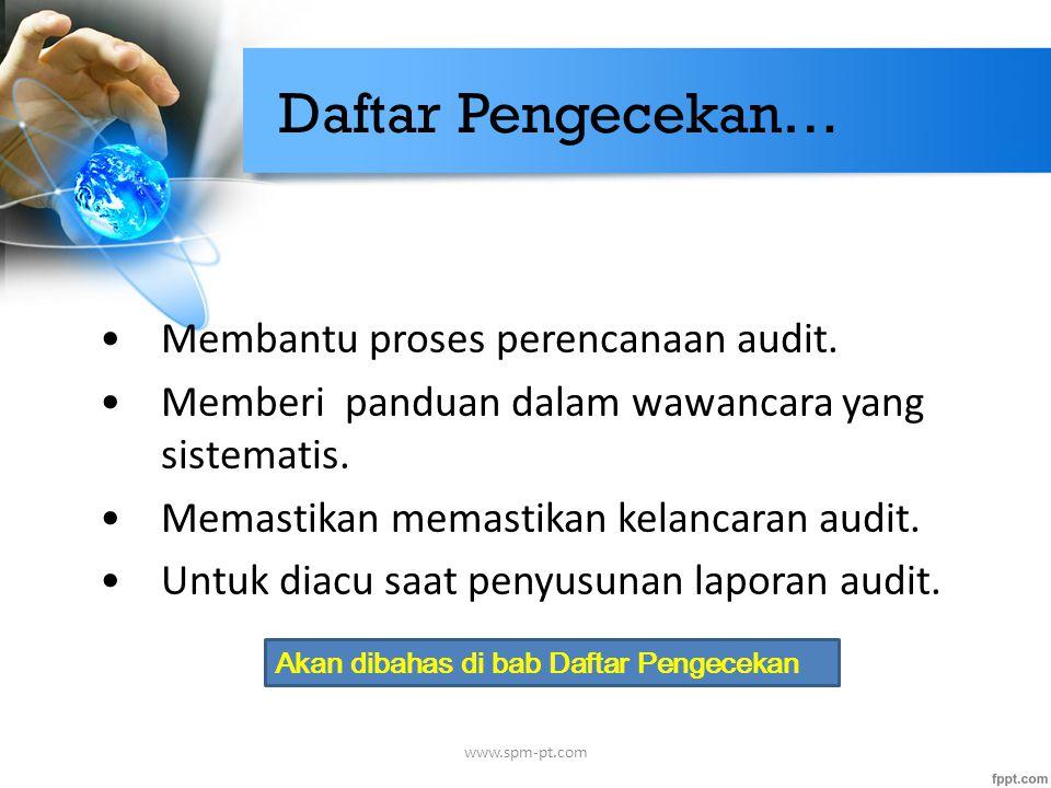 Daftar Pengecekan… Membantu proses perencanaan audit. Memberi panduan dalam wawancara yang sistematis. Memastikan memastikan kelancaran audit. Untuk d