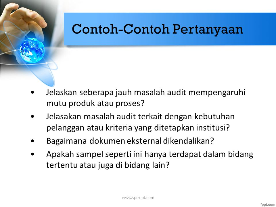 Contoh-Contoh Pertanyaan Jelaskan seberapa jauh masalah audit mempengaruhi mutu produk atau proses? Jelasakan masalah audit terkait dengan kebutuhan p