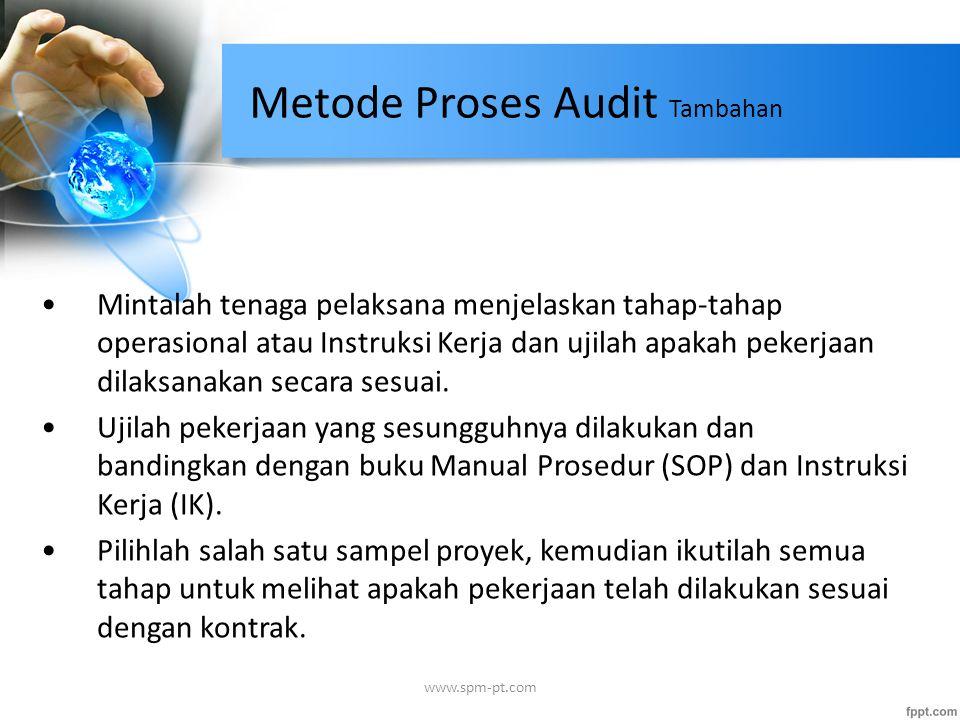 Metode Proses Audit Tambahan Mintalah tenaga pelaksana menjelaskan tahap-tahap operasional atau Instruksi Kerja dan ujilah apakah pekerjaan dilaksanak