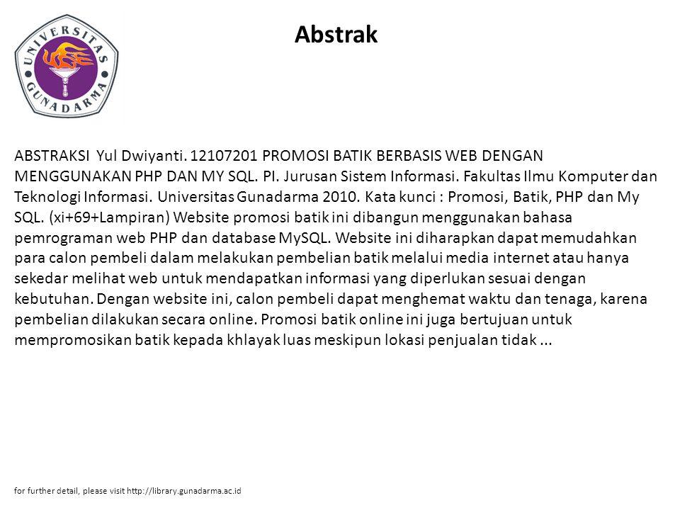 Abstrak ABSTRAKSI Yul Dwiyanti. 12107201 PROMOSI BATIK BERBASIS WEB DENGAN MENGGUNAKAN PHP DAN MY SQL. PI. Jurusan Sistem Informasi. Fakultas Ilmu Kom
