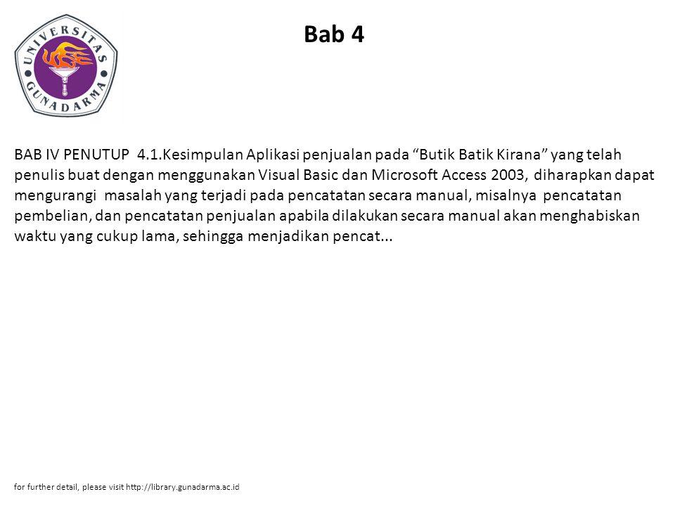 """Bab 4 BAB IV PENUTUP 4.1.Kesimpulan Aplikasi penjualan pada """"Butik Batik Kirana"""" yang telah penulis buat dengan menggunakan Visual Basic dan Microsoft"""