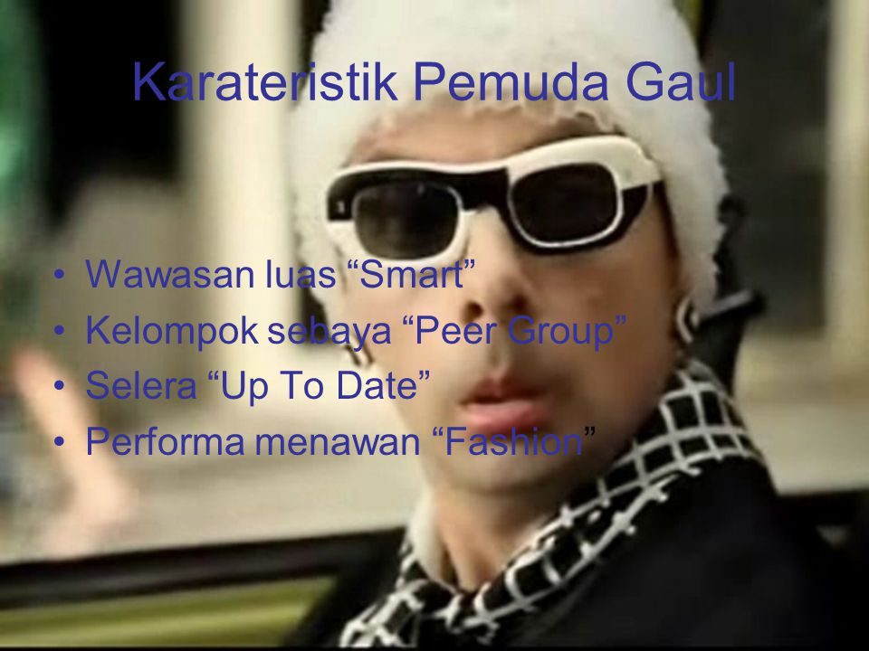 Karateristik Pemuda Gaul Wawasan luas Smart Kelompok sebaya Peer Group Selera Up To Date Performa menawan Fashion