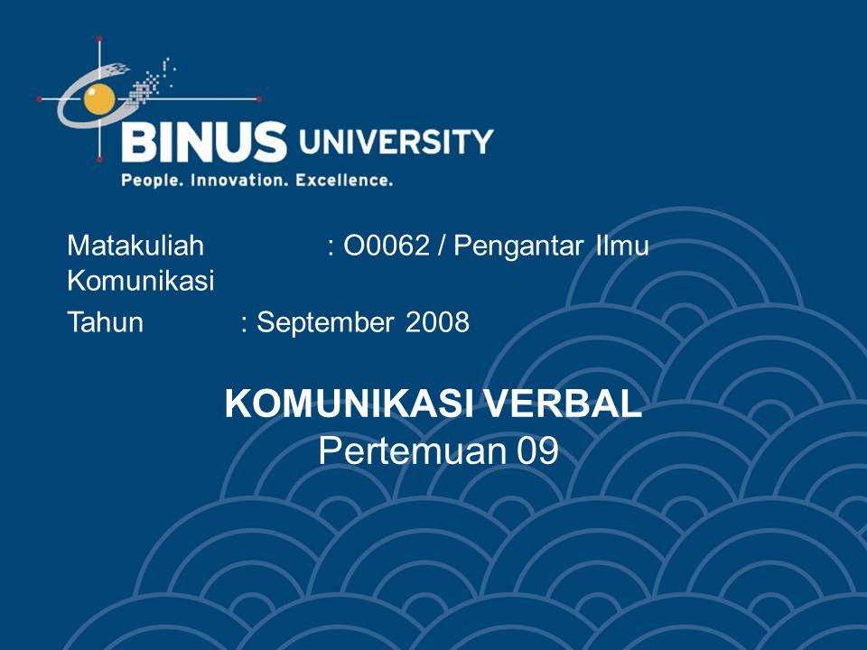 KOMUNIKASI VERBAL Pertemuan 09 Matakuliah: O0062 / Pengantar Ilmu Komunikasi Tahun : September 2008