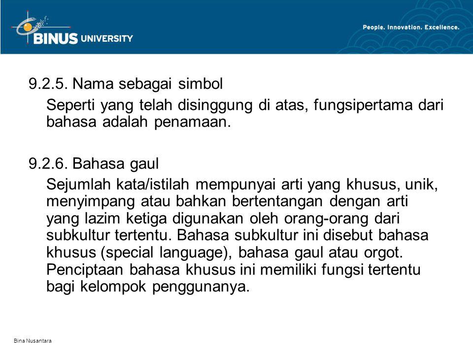 Bina Nusantara 9.2.5. Nama sebagai simbol Seperti yang telah disinggung di atas, fungsipertama dari bahasa adalah penamaan. 9.2.6. Bahasa gaul Sejumla