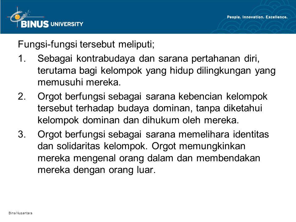 Bina Nusantara Fungsi-fungsi tersebut meliputi; 1.Sebagai kontrabudaya dan sarana pertahanan diri, terutama bagi kelompok yang hidup dilingkungan yang