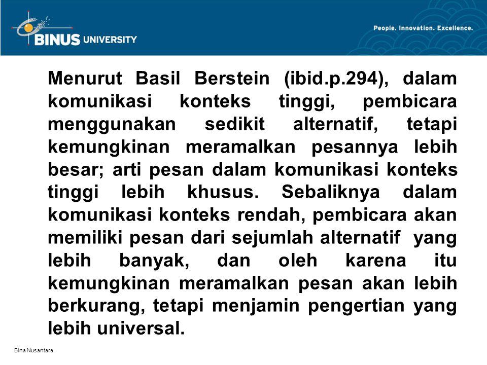Bina Nusantara Menurut Basil Berstein (ibid.p.294), dalam komunikasi konteks tinggi, pembicara menggunakan sedikit alternatif, tetapi kemungkinan mera