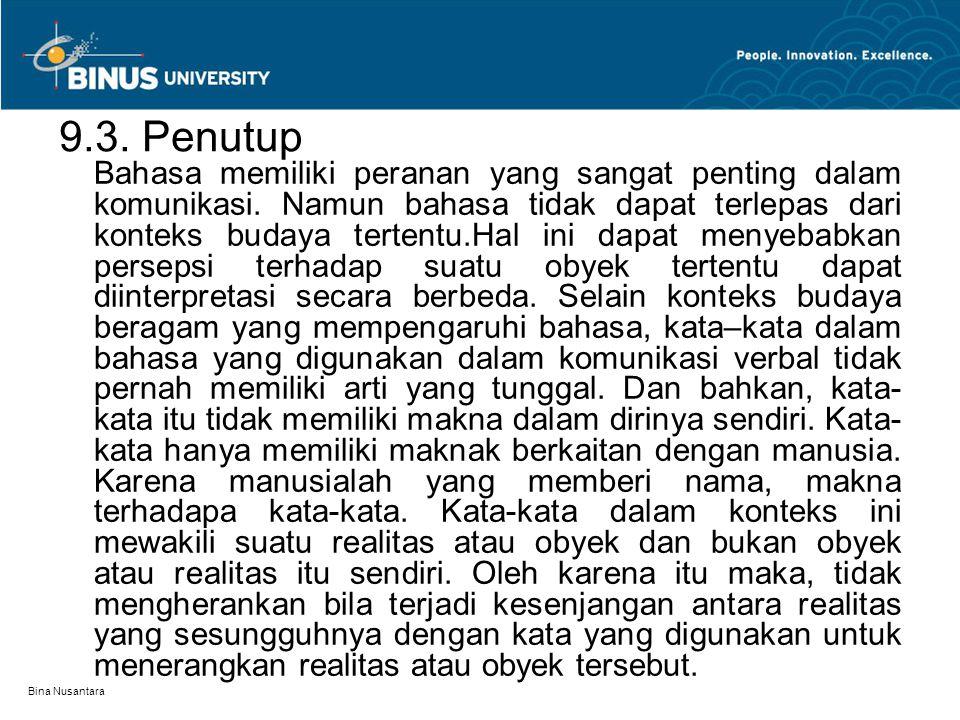 Bina Nusantara 9.3. Penutup Bahasa memiliki peranan yang sangat penting dalam komunikasi. Namun bahasa tidak dapat terlepas dari konteks budaya terten