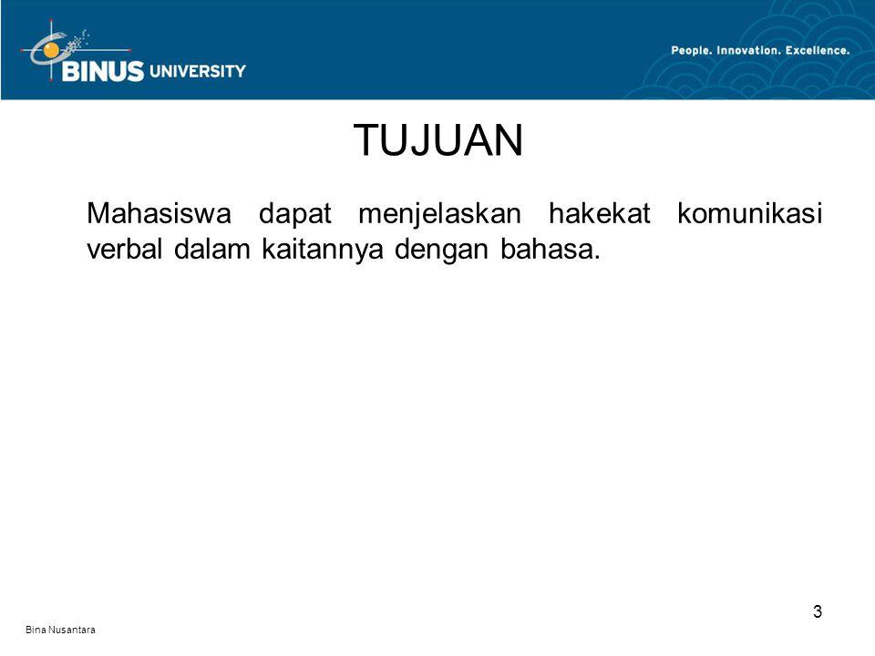 Bina Nusantara 3 TUJUAN Mahasiswa dapat menjelaskan hakekat komunikasi verbal dalam kaitannya dengan bahasa.