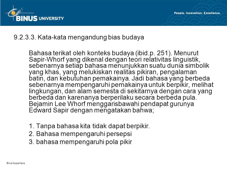 Bina Nusantara 9.2.3.3. Kata-kata mengandung bias budaya Bahasa terikat oleh konteks budaya (ibid.p. 251). Menurut Sapir-Whorf yang dikenal dengan teo