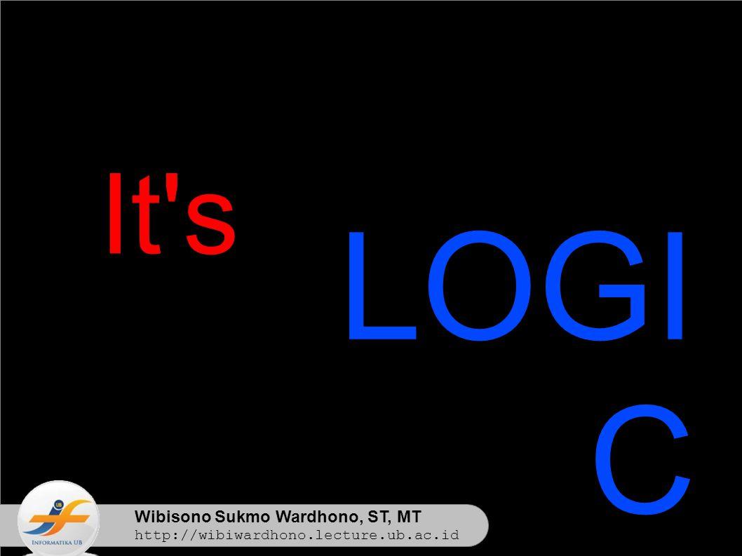 Wibisono Sukmo Wardhono, ST, MT http://wibiwardhono.lecture.ub.ac.id LOGI C It s