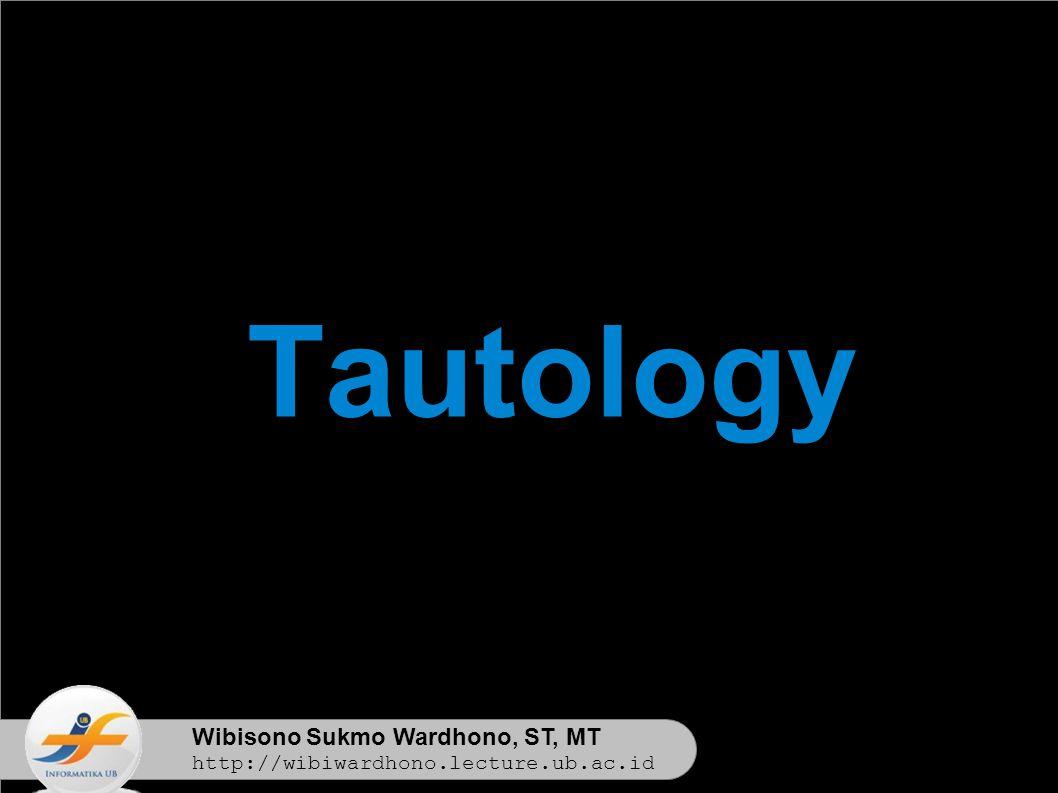 Wibisono Sukmo Wardhono, ST, MT http://wibiwardhono.lecture.ub.ac.id Tautology