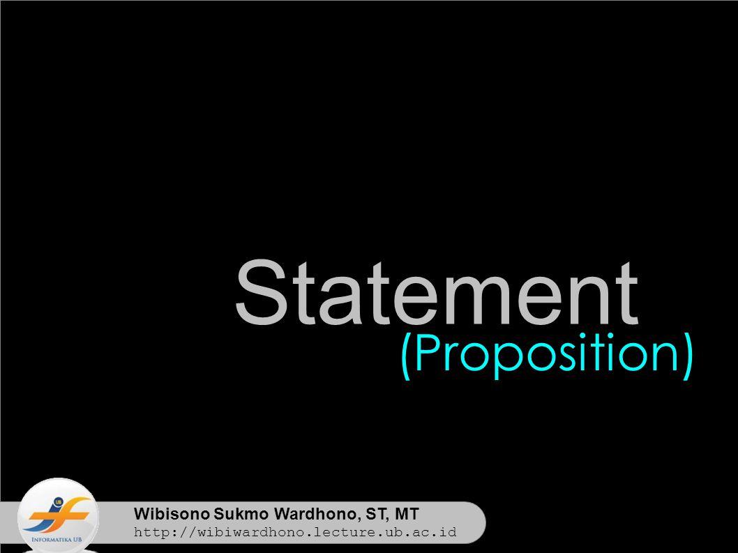 Wibisono Sukmo Wardhono, ST, MT http://wibiwardhono.lecture.ub.ac.id Statement (Proposition)