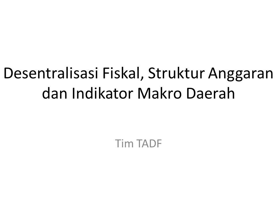 Desentralisasi Fiskal, Struktur Anggaran dan Indikator Makro Daerah Tim TADF