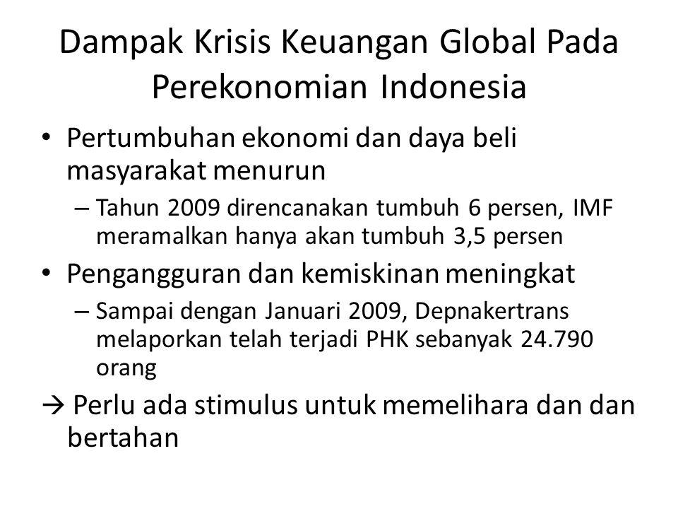 Dampak Krisis Keuangan Global Pada Perekonomian Indonesia Pertumbuhan ekonomi dan daya beli masyarakat menurun – Tahun 2009 direncanakan tumbuh 6 pers