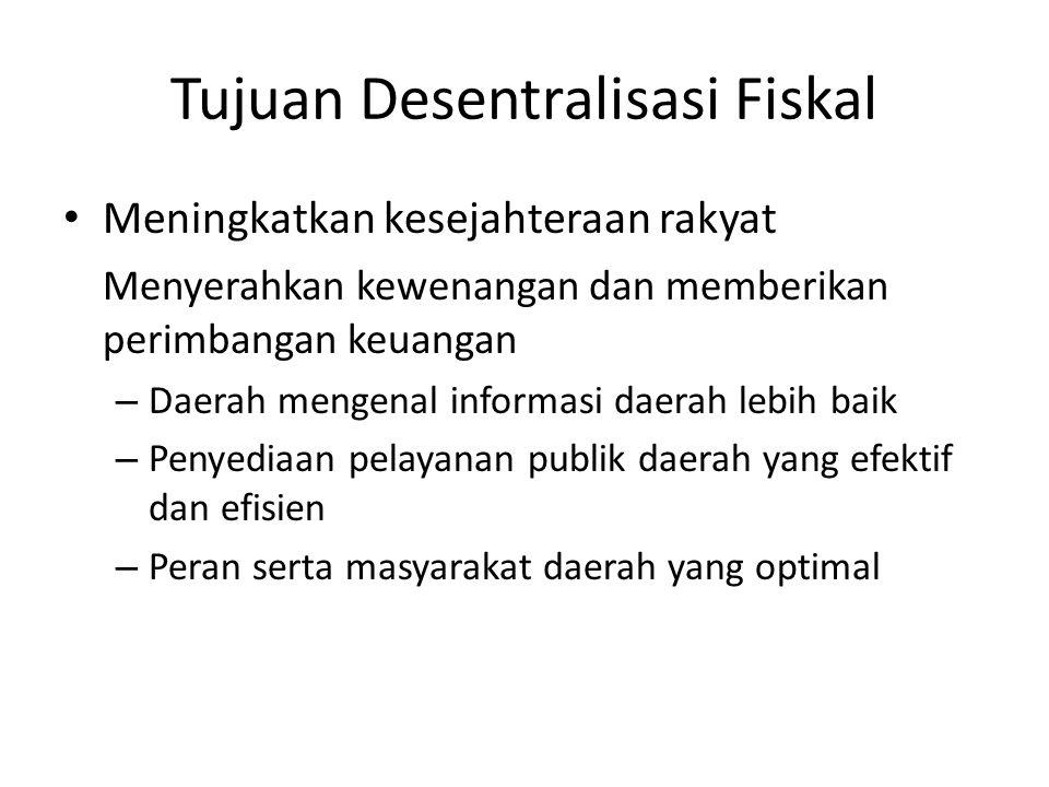Tujuan Desentralisasi Fiskal Meningkatkan kesejahteraan rakyat Menyerahkan kewenangan dan memberikan perimbangan keuangan – Daerah mengenal informasi