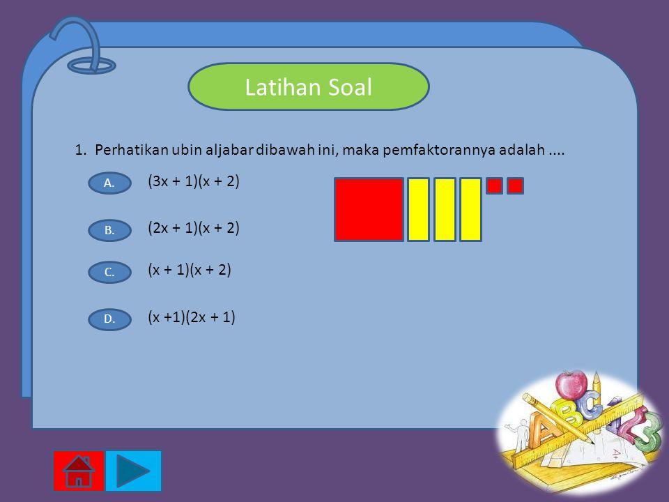 Latihan Soal 1. Perhatikan ubin aljabar dibawah ini, maka pemfaktorannya adalah.... A. B. C. D. (3x + 1)(x + 2) (x + 1)(x + 2) (2x + 1)(x + 2) (x +1)(