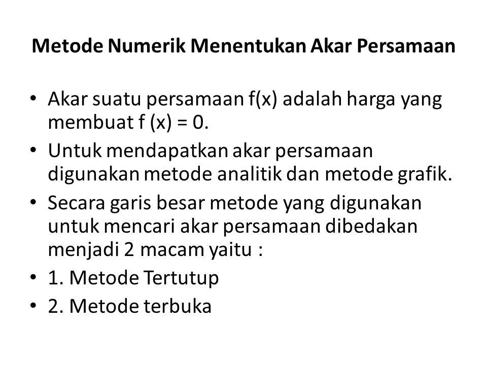 Metode Numerik Menentukan Akar Persamaan Akar suatu persamaan f(x) adalah harga yang membuat f (x) = 0. Untuk mendapatkan akar persamaan digunakan met