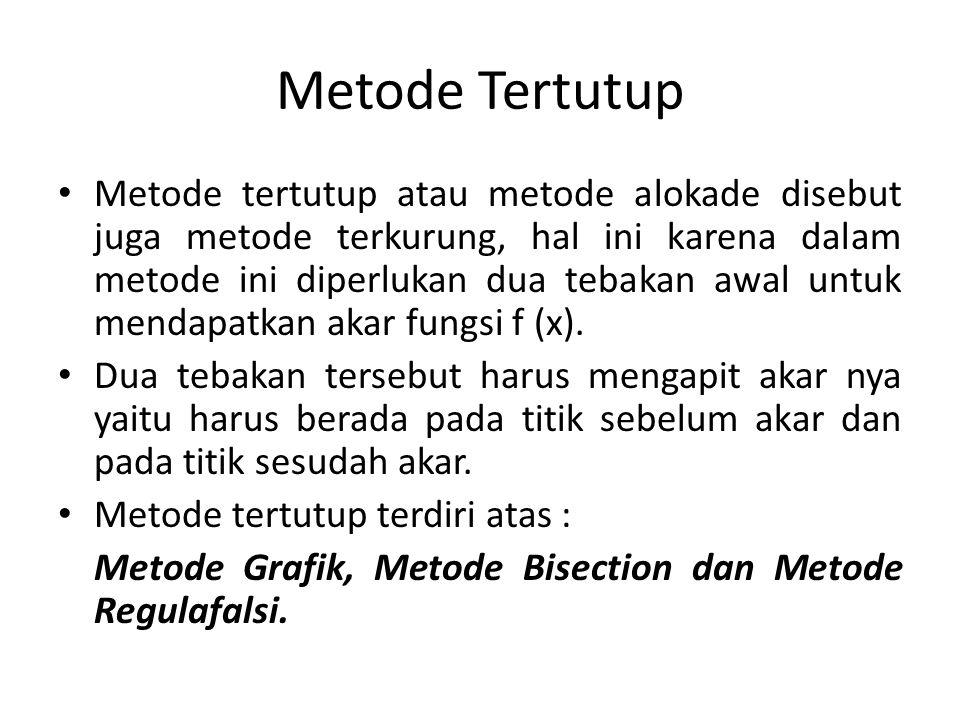 Metode Tertutup Metode tertutup atau metode alokade disebut juga metode terkurung, hal ini karena dalam metode ini diperlukan dua tebakan awal untuk m
