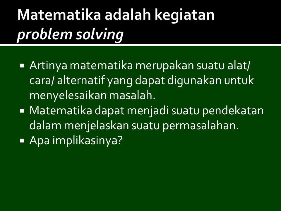  Artinya matematika merupakan suatu alat/ cara/ alternatif yang dapat digunakan untuk menyelesaikan masalah.  Matematika dapat menjadi suatu pendeka