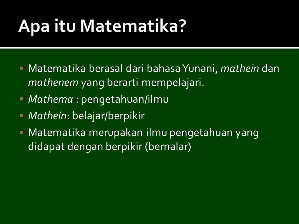  Matematika berasal dari bahasa Yunani, mathein dan mathenem yang berarti mempelajari.  Mathema : pengetahuan/ilmu  Mathein: belajar/berpikir  Mat