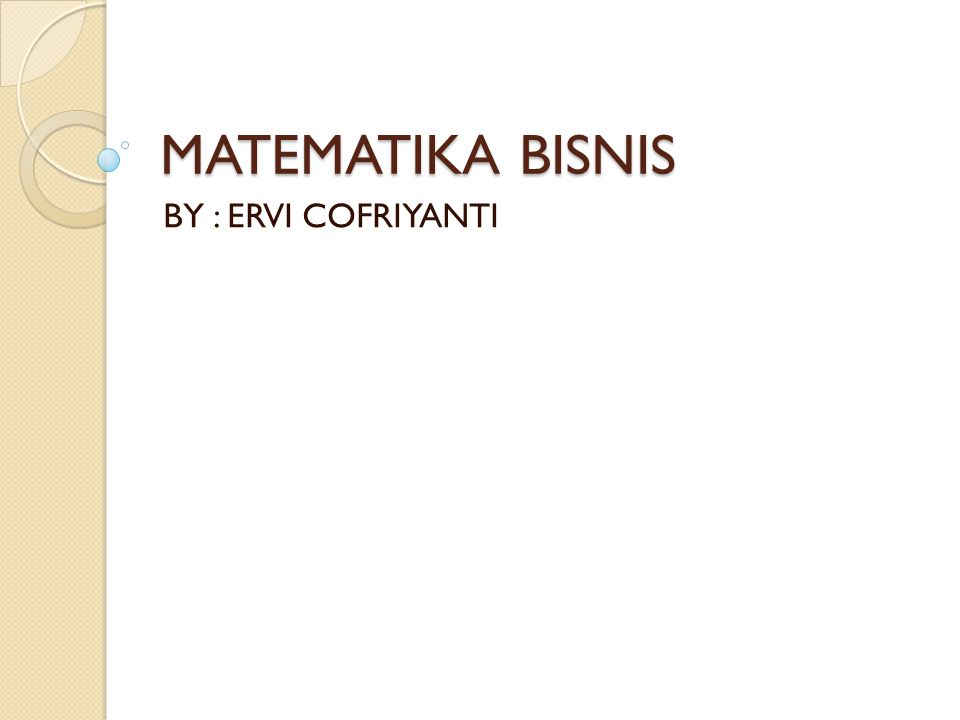 MATEMATIKA BISNIS BY : ERVI COFRIYANTI