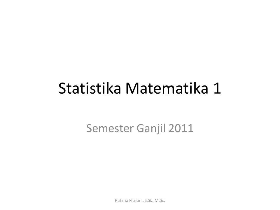 Statistika Matematika 1 Semester Ganjil 2011 Rahma Fitriani, S.Si., M.Sc.