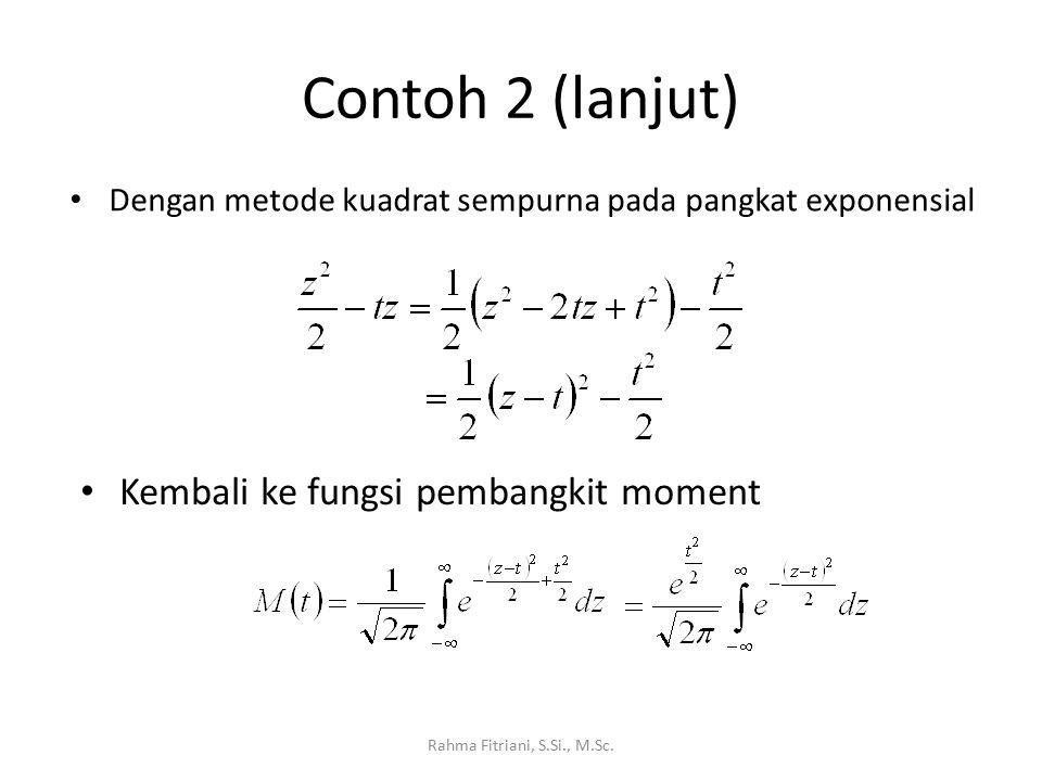 Contoh 2 (lanjut) Rahma Fitriani, S.Si., M.Sc. Dengan metode kuadrat sempurna pada pangkat exponensial Kembali ke fungsi pembangkit moment