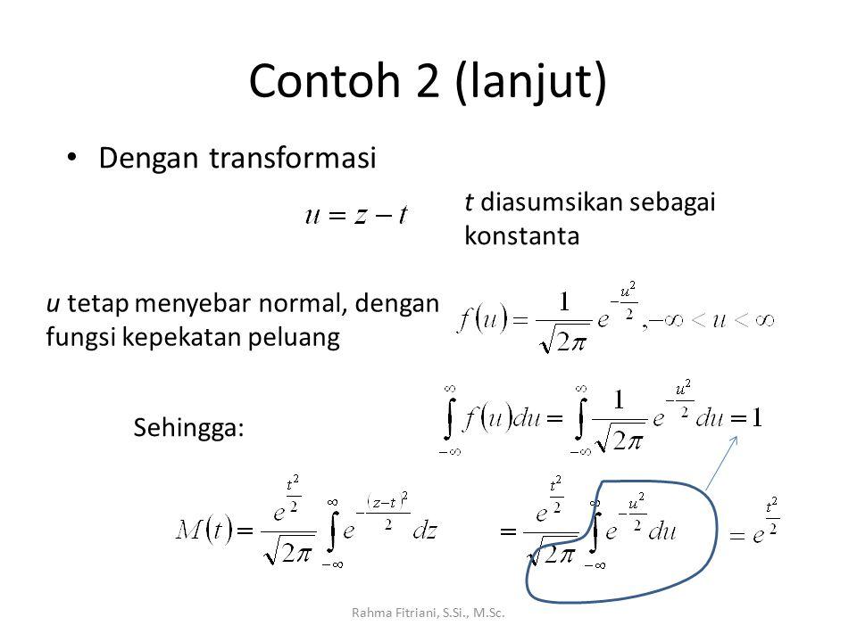 Contoh 2 (lanjut) Rahma Fitriani, S.Si., M.Sc. Dengan transformasi t diasumsikan sebagai konstanta u tetap menyebar normal, dengan fungsi kepekatan pe