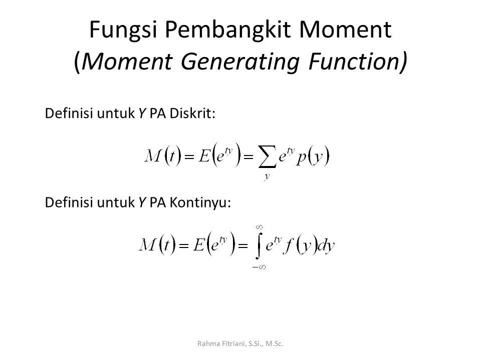 Fungsi Pembangkit Moment (Moment Generating Function) Rahma Fitriani, S.Si., M.Sc. Definisi untuk Y PA Diskrit: Definisi untuk Y PA Kontinyu: