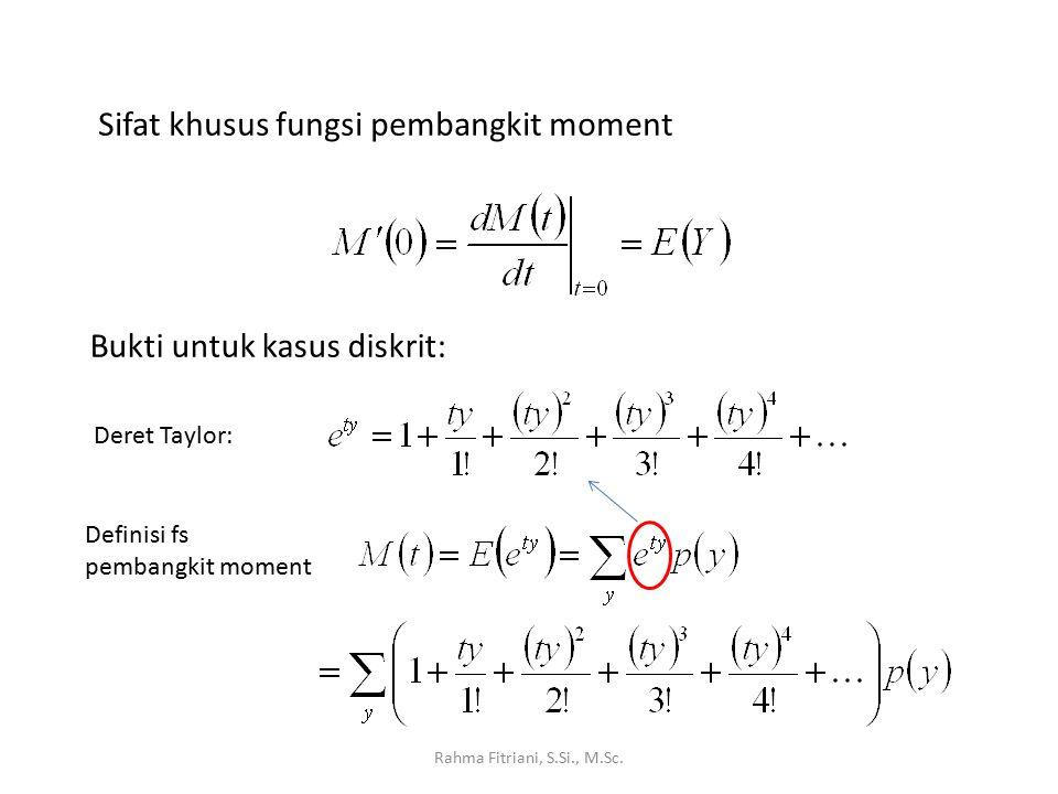 Rahma Fitriani, S.Si., M.Sc. Sifat khusus fungsi pembangkit moment Bukti untuk kasus diskrit: Deret Taylor: Definisi fs pembangkit moment