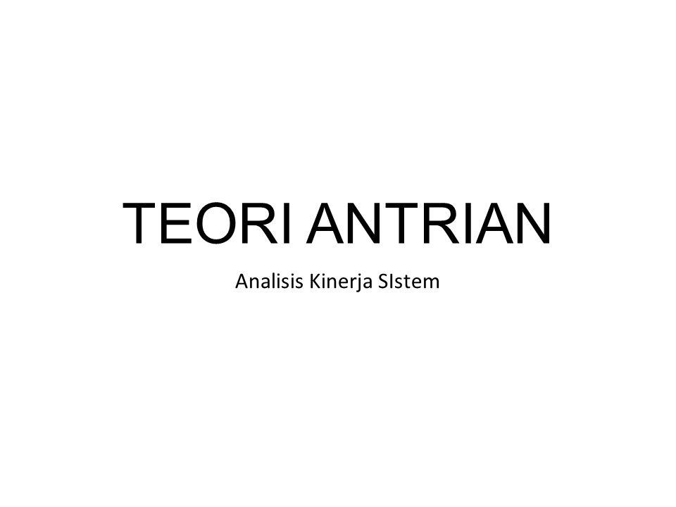 TEORI ANTRIAN Analisis Kinerja SIstem