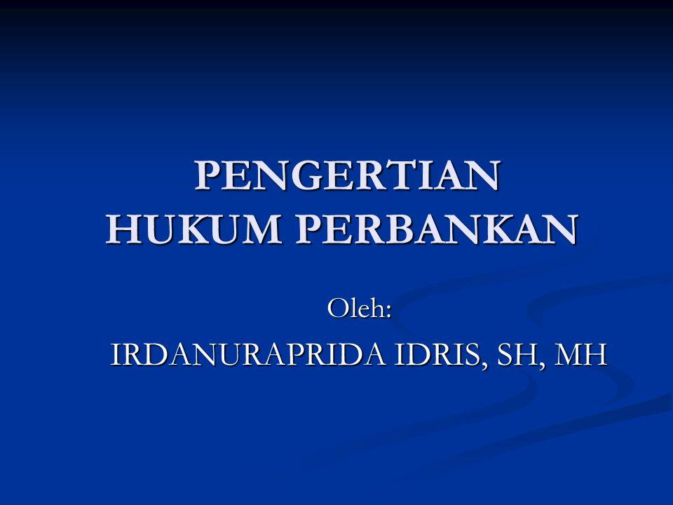 PENGERTIAN HUKUM PERBANKAN PENGERTIAN HUKUM PERBANKAN Oleh: IRDANURAPRIDA IDRIS, SH, MH