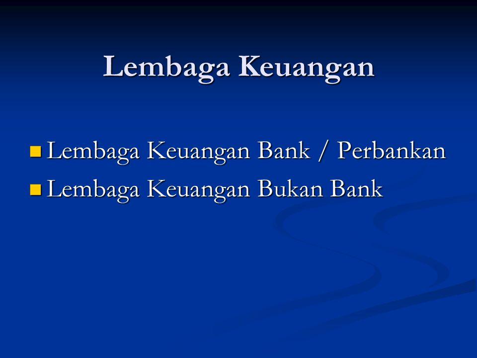 Lembaga Keuangan Lembaga Keuangan Bank / Perbankan Lembaga Keuangan Bank / Perbankan Lembaga Keuangan Bukan Bank Lembaga Keuangan Bukan Bank