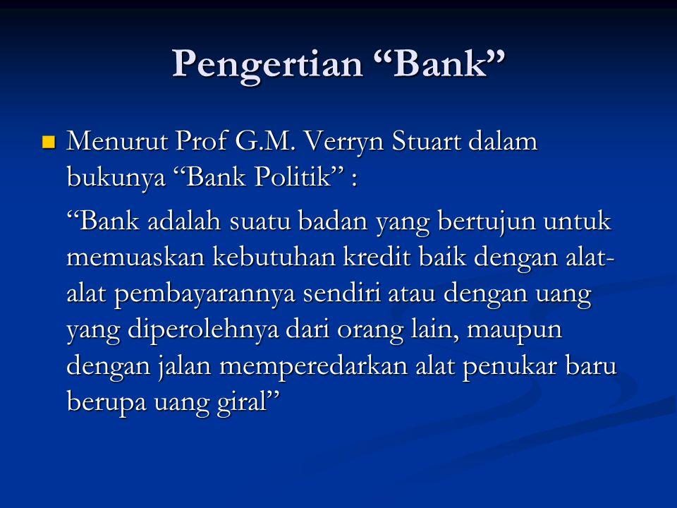 Pengertian Bank Menurut Prof G.M.Verryn Stuart dalam bukunya Bank Politik : Menurut Prof G.M.