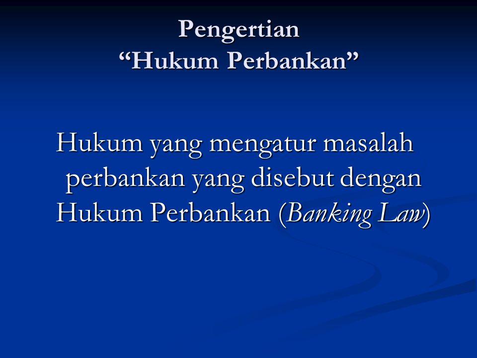 Pengertian Hukum Perbankan Hukum yang mengatur masalah perbankan yang disebut dengan Hukum Perbankan (Banking Law)