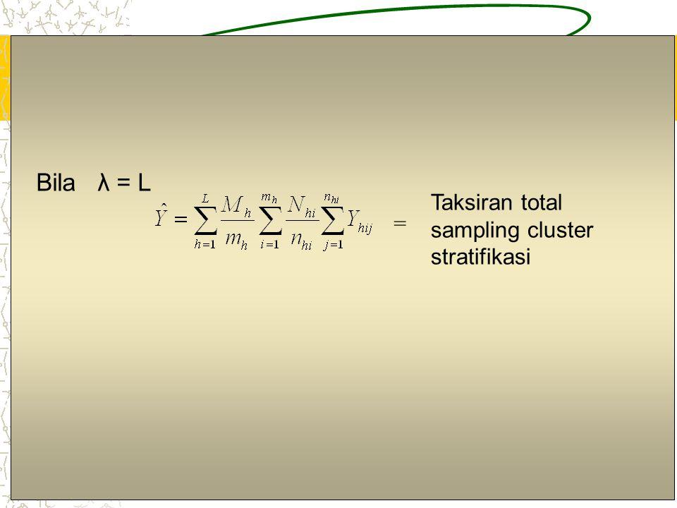 5 Taksiran total sampling cluster stratifikasi Bila λ = L =