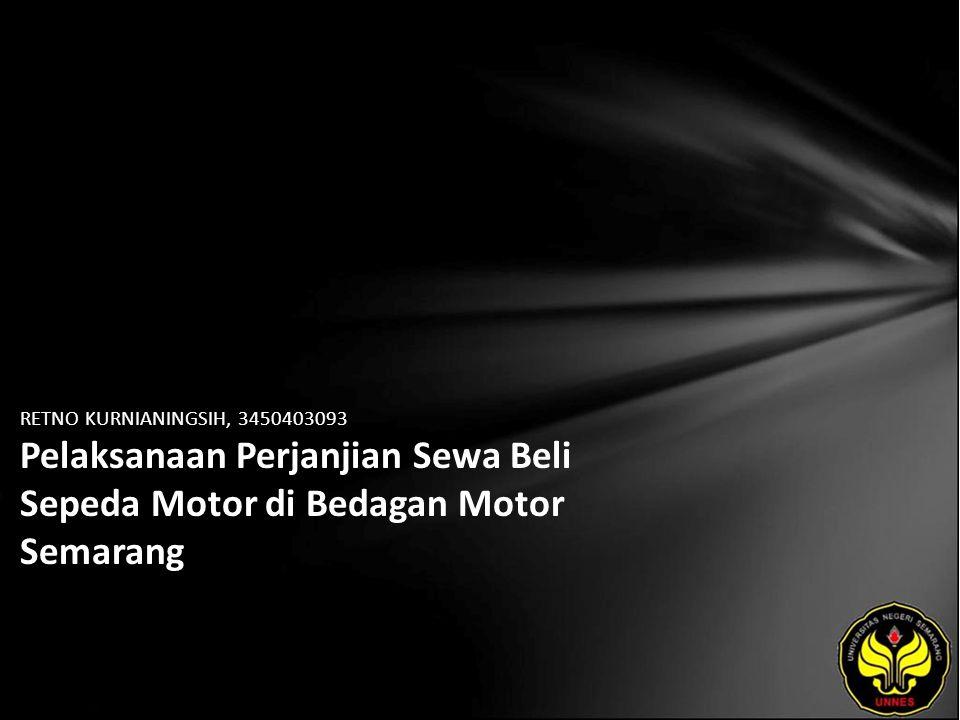 RETNO KURNIANINGSIH, 3450403093 Pelaksanaan Perjanjian Sewa Beli Sepeda Motor di Bedagan Motor Semarang