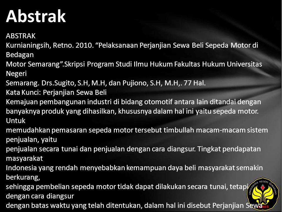 """Abstrak ABSTRAK Kurnianingsih, Retno. 2010. """"Pelaksanaan Perjanjian Sewa Beli Sepeda Motor di Bedagan Motor Semarang"""".Skripsi Program Studi Ilmu Hukum"""