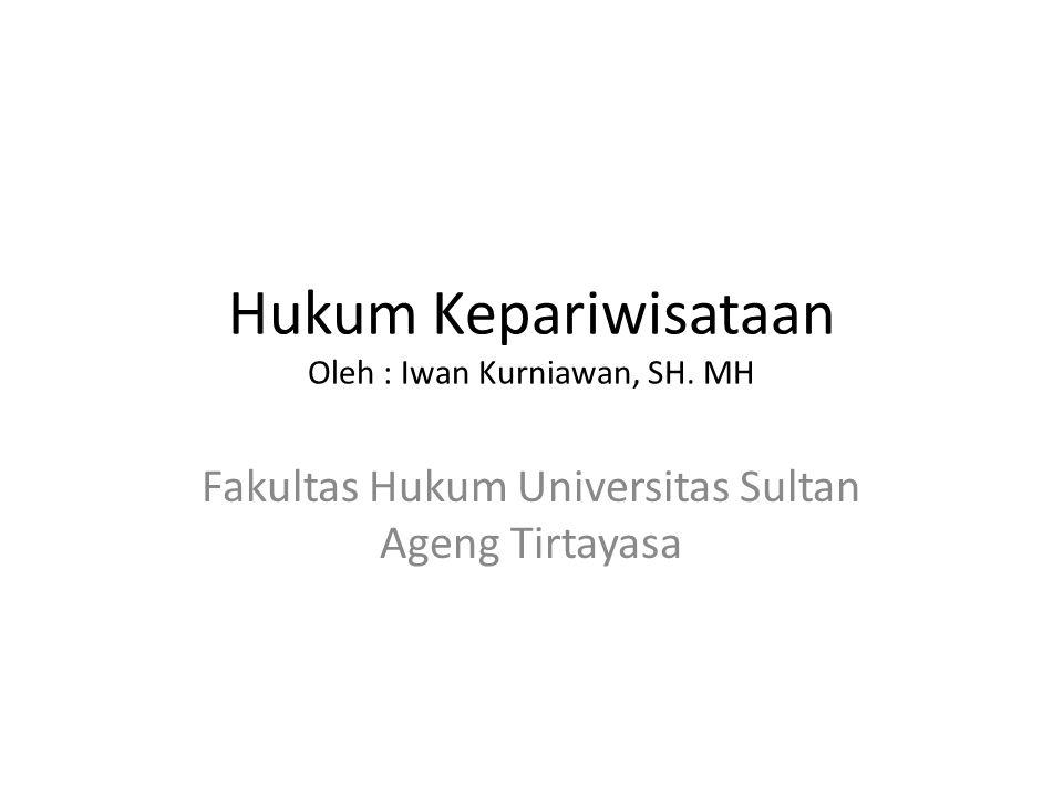 Hukum Kepariwisataan Oleh : Iwan Kurniawan, SH. MH Fakultas Hukum Universitas Sultan Ageng Tirtayasa