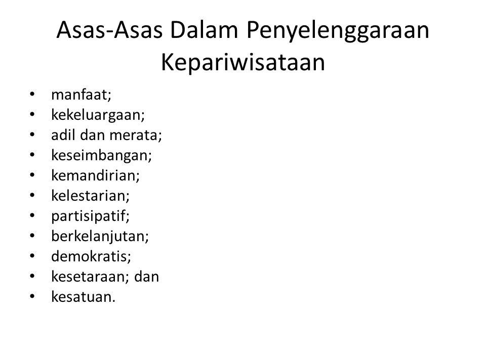 Asas-Asas Dalam Penyelenggaraan Kepariwisataan manfaat; kekeluargaan; adil dan merata; keseimbangan; kemandirian; kelestarian; partisipatif; berkelanj