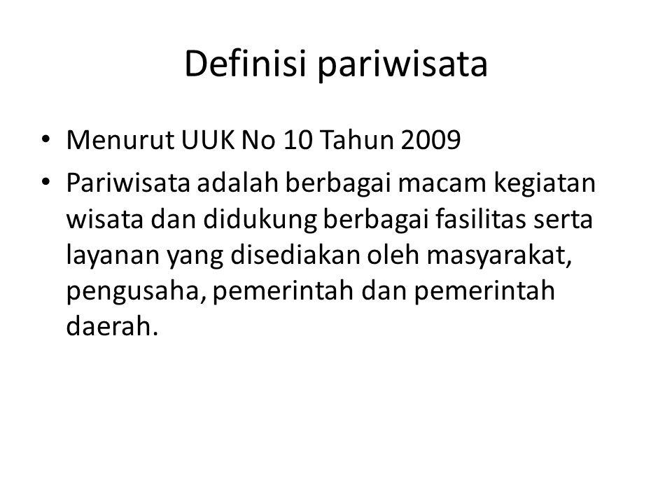 Definisi pariwisata Menurut UUK No 10 Tahun 2009 Pariwisata adalah berbagai macam kegiatan wisata dan didukung berbagai fasilitas serta layanan yang d