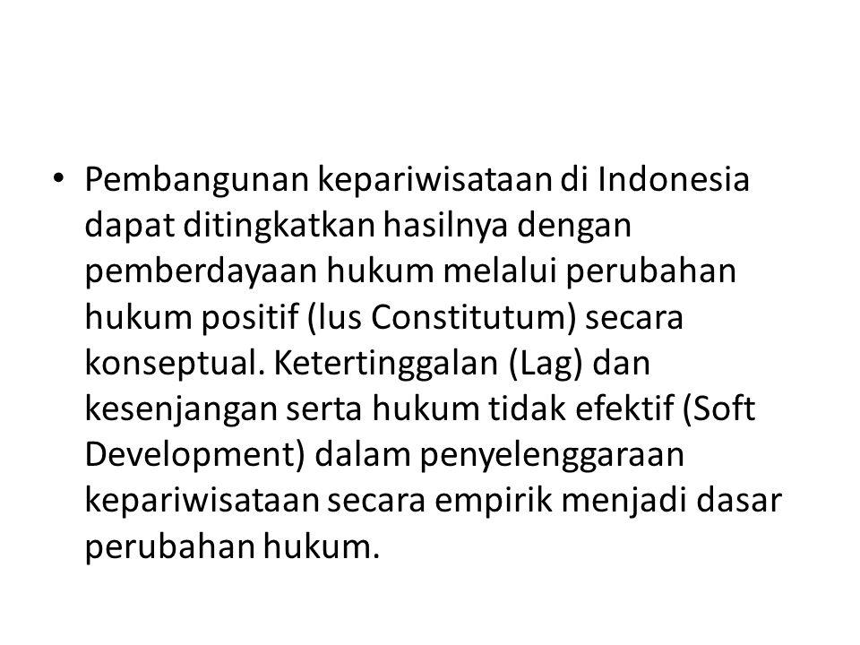 Pembangunan kepariwisataan di Indonesia dapat ditingkatkan hasilnya dengan pemberdayaan hukum melalui perubahan hukum positif (lus Constitutum) secara