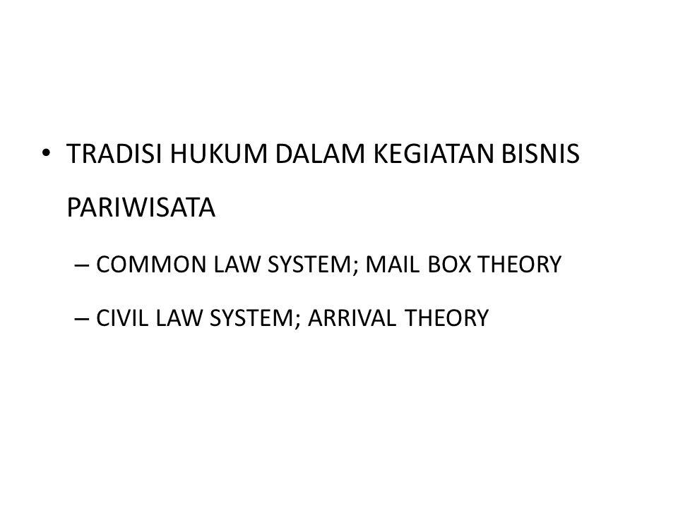 TRADISI HUKUM DALAM KEGIATAN BISNIS PARIWISATA – COMMON LAW SYSTEM; MAIL BOX THEORY – CIVIL LAW SYSTEM; ARRIVAL THEORY