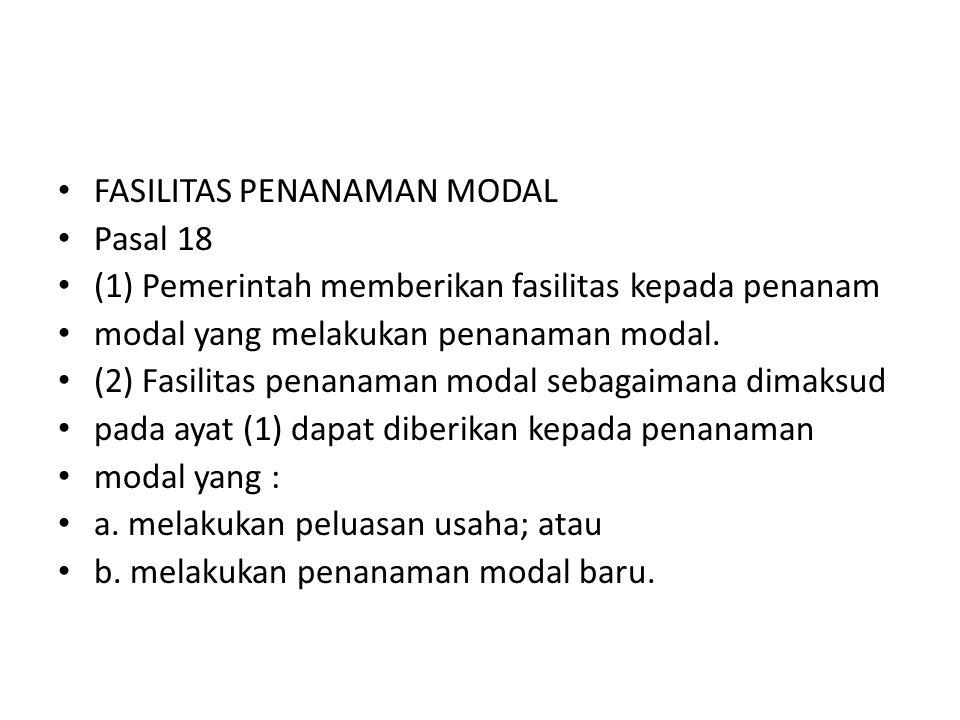FASILITAS PENANAMAN MODAL Pasal 18 (1) Pemerintah memberikan fasilitas kepada penanam modal yang melakukan penanaman modal. (2) Fasilitas penanaman mo