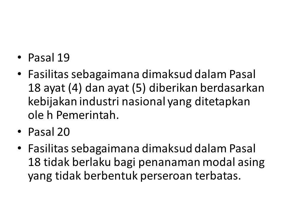 Pasal 19 Fasilitas sebagaimana dimaksud dalam Pasal 18 ayat (4) dan ayat (5) diberikan berdasarkan kebijakan industri nasional yang ditetapkan ole h P