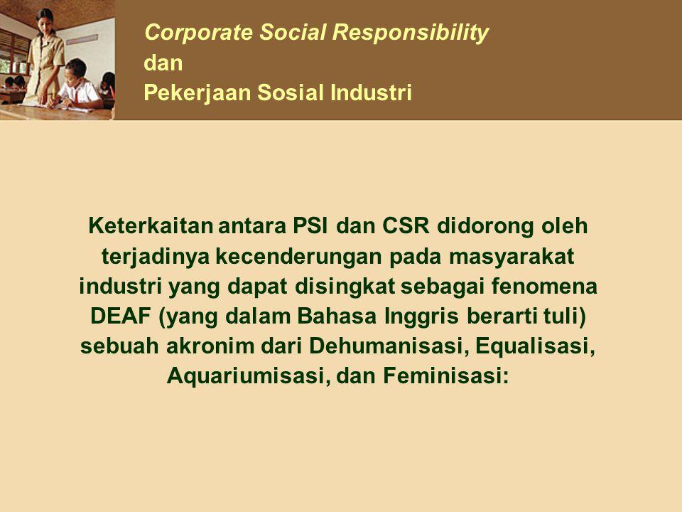 Keterkaitan antara PSI dan CSR didorong oleh terjadinya kecenderungan pada masyarakat industri yang dapat disingkat sebagai fenomena DEAF (yang dalam