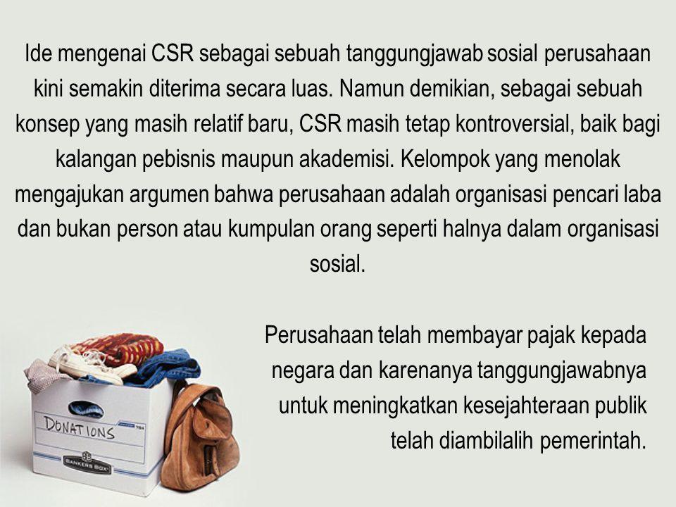 Ide mengenai CSR sebagai sebuah tanggungjawab sosial perusahaan kini semakin diterima secara luas. Namun demikian, sebagai sebuah konsep yang masih re