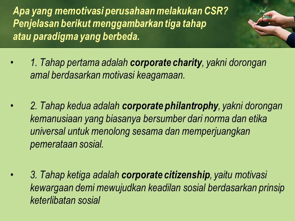 1. Tahap pertama adalah corporate charity, yakni dorongan amal berdasarkan motivasi keagamaan. 2. Tahap kedua adalah corporate philantrophy, yakni dor