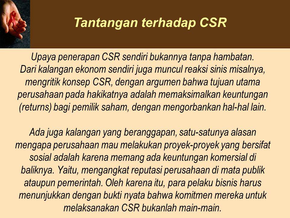 Upaya penerapan CSR sendiri bukannya tanpa hambatan. Dari kalangan ekonom sendiri juga muncul reaksi sinis misalnya, mengritik konsep CSR, dengan argu